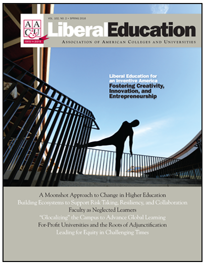 Liberal Education Spring 2016: Liberal Education for an Inventive America—Fostering Creativity, Innovation, and Entrepreneurship