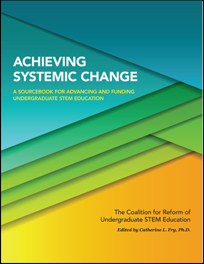 Achieving Systemic Change: A Sourcebook for Advancing and Funding Undergraduate STEM Education (limit 50 per customer)