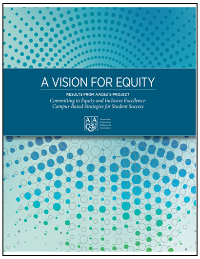"A Vision for Equity: Results from AAC&U's Project ""Committing to Equity and Inclusive Excellence: Campus-Based Strategies for Student Success"""